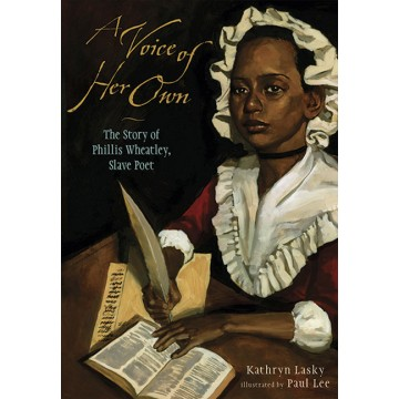 A Voice of Her Own: A Story of Phillis Wheatley, Slave Poet