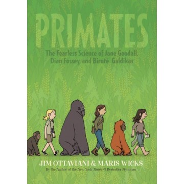 Primates: The Fearless Science of Jane Goodall, Dian Fossey, and Birutė Galdikas