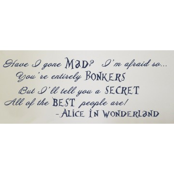 Alice in Wonderland Quote (Have I gone Mad?) - Vinyl Wall Art