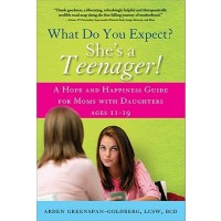 What Do You Expect? She's A Teenager!: A Hope and Happiness Guide For Moms with Daughters Aged 11 - 19