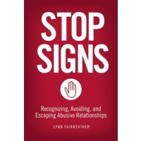 Stop Signs: Recognizing, Avoiding, and Escaping Abusive Relationships