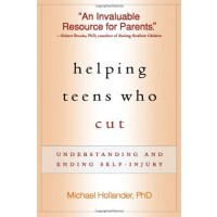 Helping Teens Who Cut: Understanding and Ending Self-Injury