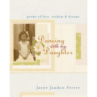 Dancing With My Daughter: Poems of Love, Wisdom, And Dreams
