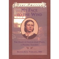 My Face to the Wind: the Diary of Sarah Jane Price, a Prairie Teacher, Broken Bow, Nebraska 1881