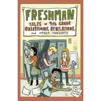 Freshman: Tales or 9th Grade Obsessions, Revelations, and Other Nonsense