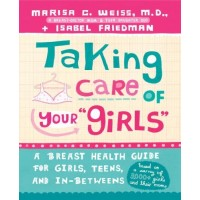 "Taking Care Of Your ""Girls"": A Breast Health Guide for Girls, Teens, and In-Betweens"