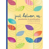 Just Between Us: Grandmother and Granddaughter - A No-Stress, No-Rules Journal