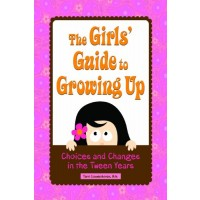 The Girls' Guide to Growing Up: Choices and Changes in the Tween Years