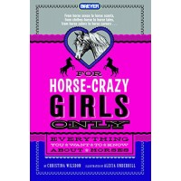 For Horse Crazy Girls Only: Everything You Want To Know About Horses