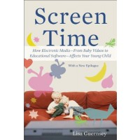 Screen Time: How Electronic Media -- From Baby Videos to Educational Software -- Affects Your Young Child