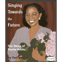 Singing Toward the Future: the Story of Portia White