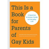 This Is A Book For Parents of Gay Kids: A Question and Answer Guide to Everyday Life