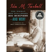 Ida M. Tarbell: The Woman Who Challenged Big Business -- And Won!