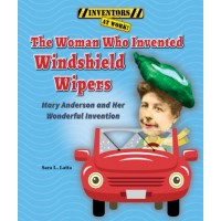 The Woman Who Invented Windshield Wipers: Mary Anderson and Her Wonderful Invention