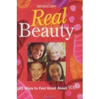 Real Beauty: 101 Ways to Feel Great about You