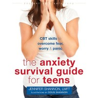 The Anxiety Survival Guide for Teens: CBT Skills To Overcome Fear, Worry, and Panic
