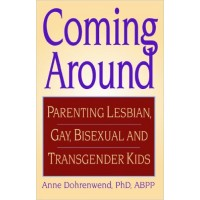 Coming Around: Parenting Gay, Lesbian, Bisexual, and Transgender Kids