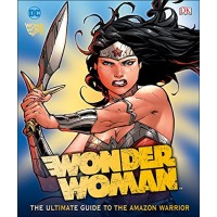 Wonder Woman: The Ultimate Guide to the Amazon Warrior