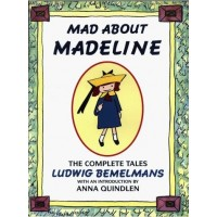Mad About Madeline: The Complete Tales of Ludwig Bemelmans