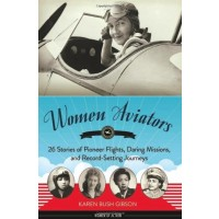 Women Aviators: 26 Stories of Pioneer Flights, Daring Missions, and Record-Setting Journeys