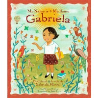 My Name is Gabriela: The Life of Gabriela Mistral / Me llamo Gabriela: la vida de Gabriela Mistral