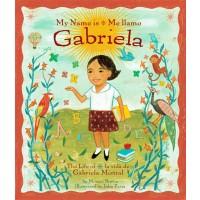 My Name is Gabriela: The Life of Gabriela Mistral / Me llamo Gabriela: la vida de Gabriela Mistral