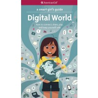 A Smart Girl's Guide: Digital World - How to Connect, Share, Play, and Keep Yourself Safe