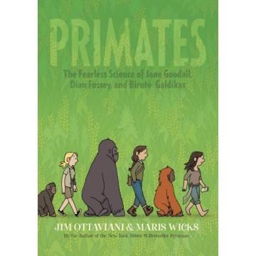 Primates: The Fearless Science of Jane Goodall, Dian Fossey, and Birutė Galdikas