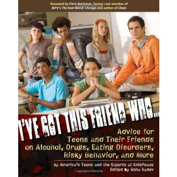 I've Got This Friend Who... Advice for Teens and Their Friends on Alcohol, Drugs, Eating Disorders, Risky Behavior, and More