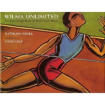 Wilma Unlimited: How Wilma Rudolph Became the World's Fastest Woman