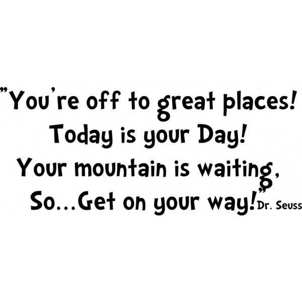 Dr Seuss Mountain Quote: Dr. Seuss Quote (You're Off To Great Places...)