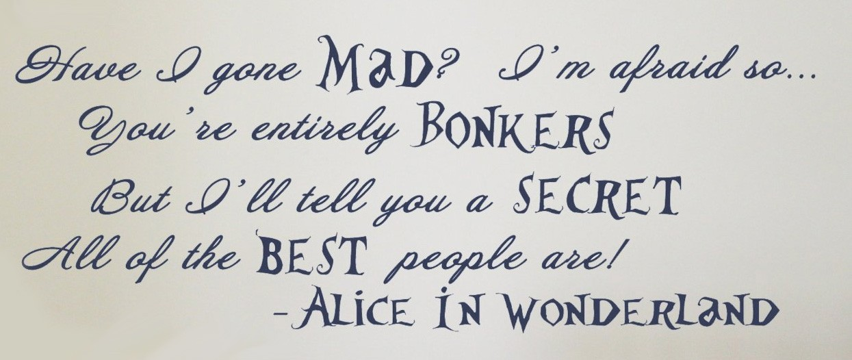 Alice In Wonderland Quotes Beauteous Alice In Wonderland Quote Have I Gone Mad Vinyl Wall Art A