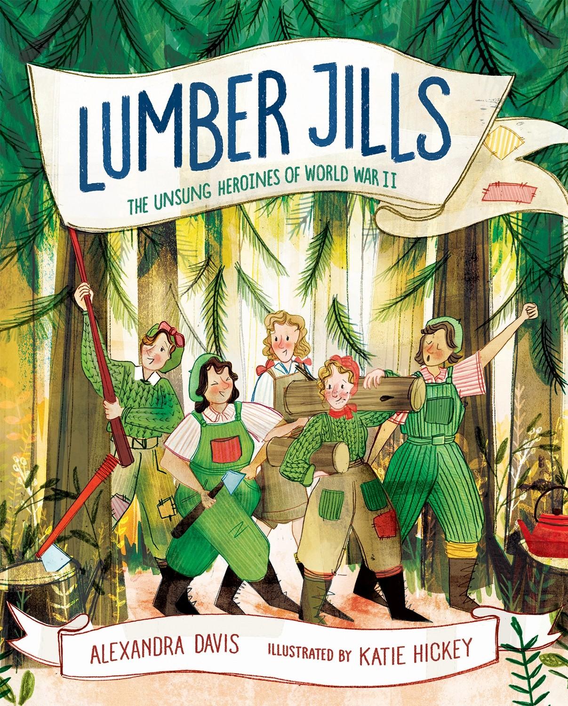 Lumber Jills: The Unsung Heroines of World War II   A Mighty