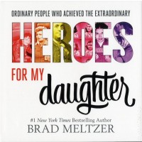 Heroes for My Daughter: Ordinary People Who Achieved the Extraordinary