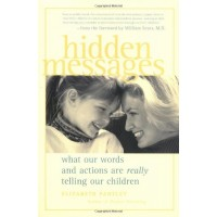 Hidden Messages: What Our Words and Actions Are Really Telling Our Children