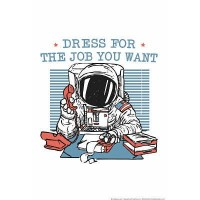 Dress For The Job You Want Astronaut Poster