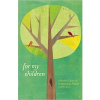 For My Children: A Mother's Journal of Memories, Wishes, and Wisdom
