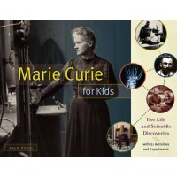 Marie Curie For Kids: Her Life and Scientific Discoveries, with 21 Activities and Experiments