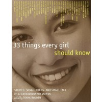 33 Things Every Girl Should Know: Stories, Songs, Poems, and Smart Talk by 33 Extraordinary Women