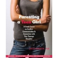 Parenting A Teen Girl: A Crash Course on Conflict, Communication, and Connection with Your Teenage Daughter