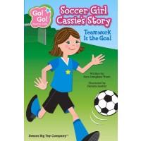 Soccer Girl Cassie's Story: Teamwork Is The Goal