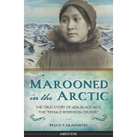 "Marooned In The Arctic: The True Story of Ada Blackjack, the ""Female Robinson Crusoe"""