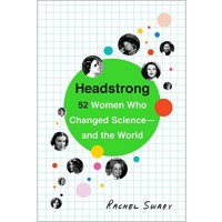 Headstrong: 52 Women Who Changed Science -- And The World
