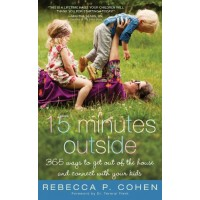 Fifteen Minutes Outside: 365 Ways To Get Out of the House and Reconnect With Your Kids