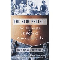 The Body Project: An Intimate History of American Girls