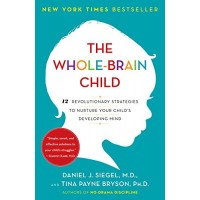 The Whole-Brain Child:12 Revolutionary Strategies to Nurture Your Child's Developing Mind