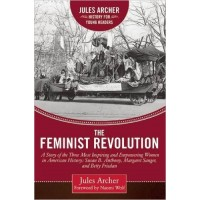 The Feminist Revolution -- A Story of the Three Most Inspiring and Empowering Women in American History: Susan B. Anthony, Margaret Sanger, and Betty Friedan