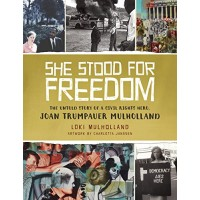 She Stood For Freedom: The Untold Story of a Civil Rights Hero, Joan Trumpauer Mulholland (Middle Grade)