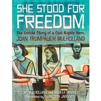 She Stood For Freedom: The Untold Story of a Civil Rights Hero, Joan Trumpauer Mulholland