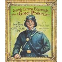 Sarah Emma Edmonds Was a Great Pretender: The True Story of a Civil War Spy